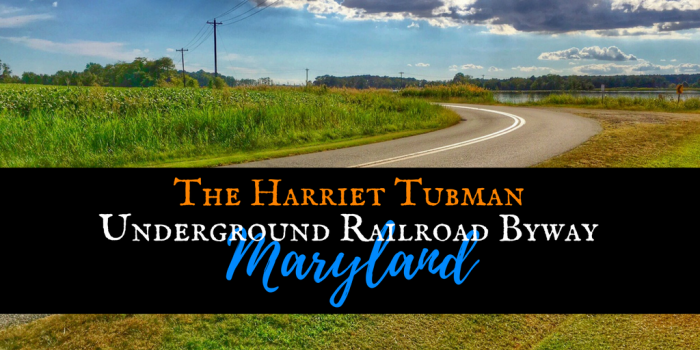 Copy of Harriet Tubman the Underground Railroad - Drive the Maryland Harriet Tubman Underground Railroad Byway