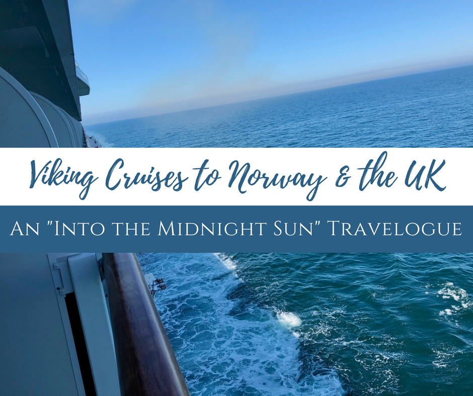 "Viking Cruises to Norway the UK - Viking Cruises to Norway & the UK: An ""Into the Midnight Sun"" Travelogue"